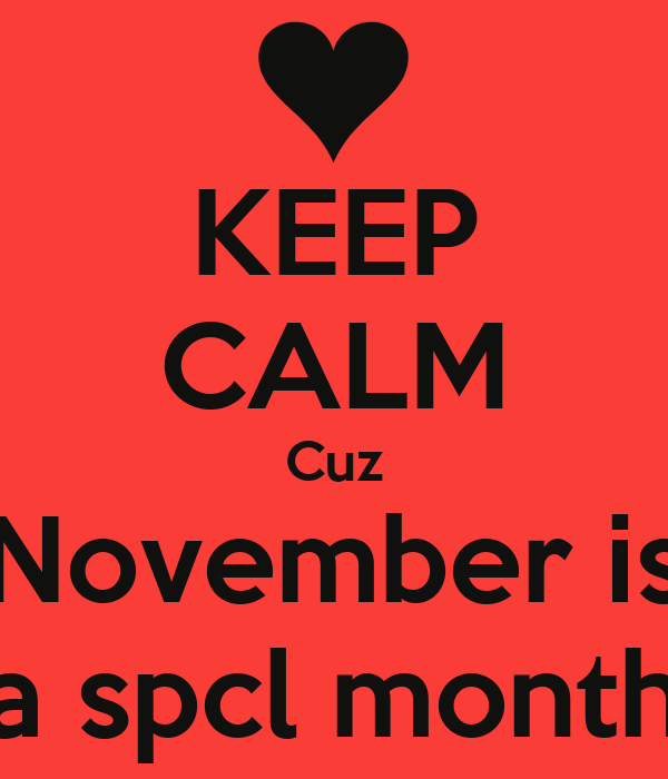 KEEP CALM Cuz November is a spcl month