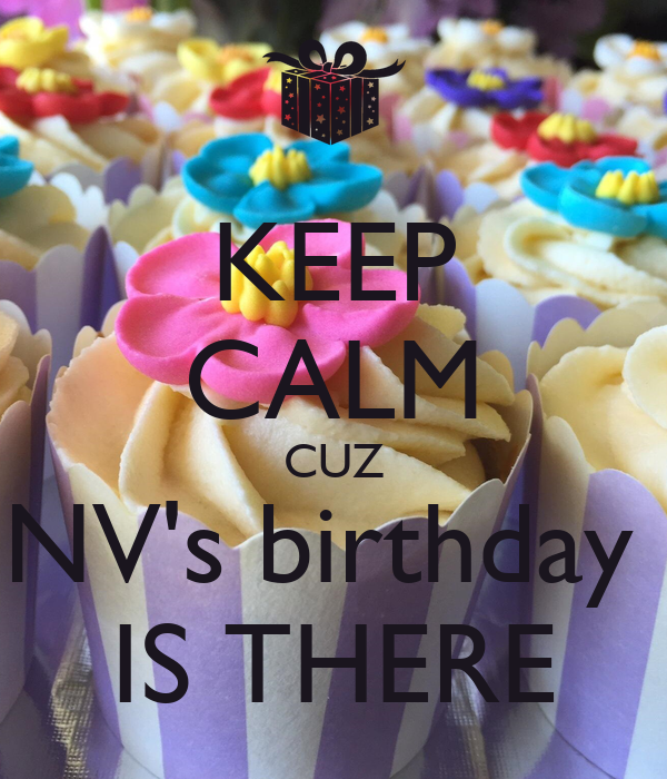 KEEP CALM CUZ NV's birthday  IS THERE