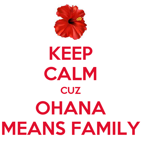 KEEP CALM CUZ OHANA MEANS FAMILY