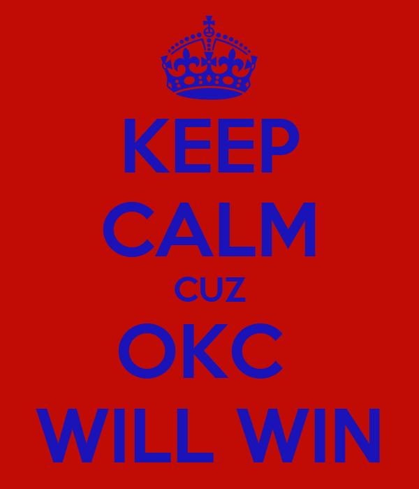 KEEP CALM CUZ OKC  WILL WIN