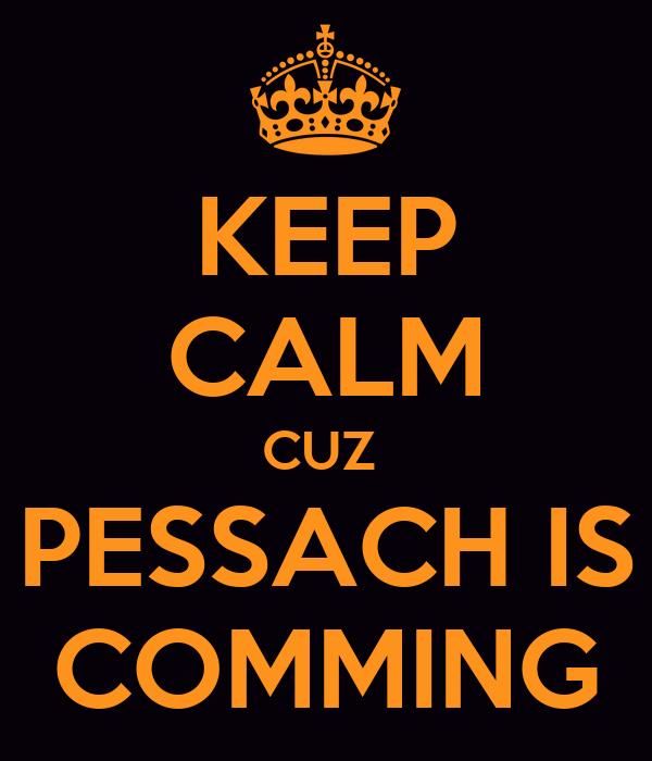 KEEP CALM CUZ  PESSACH IS COMMING