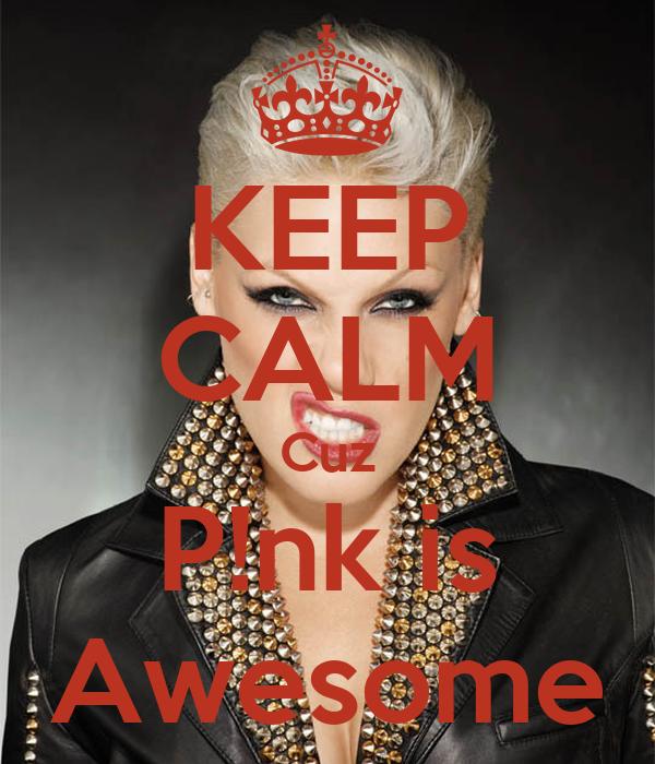 KEEP CALM Cuz P!nk is Awesome