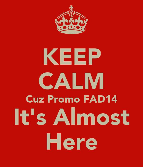 KEEP CALM Cuz Promo FAD14 It's Almost Here