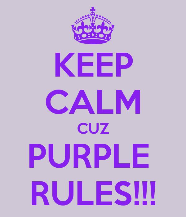 KEEP CALM CUZ PURPLE  RULES!!!