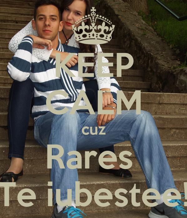 KEEP CALM cuz Rares  Te iubestee!