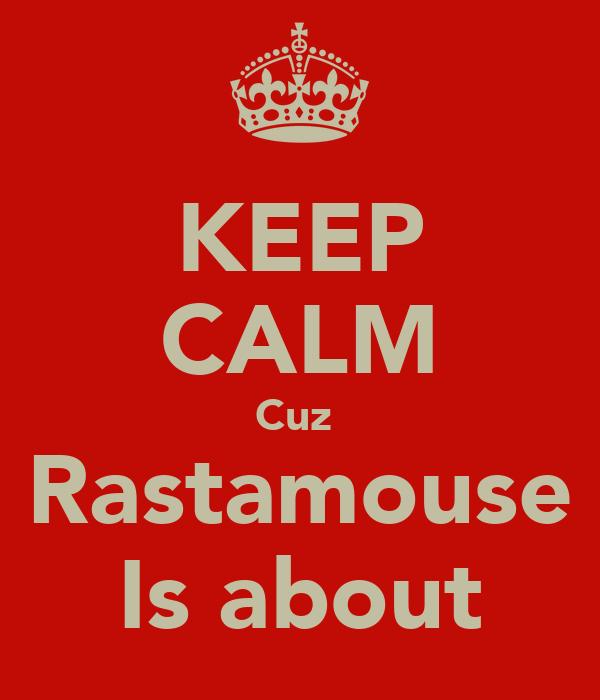 KEEP CALM Cuz  Rastamouse Is about