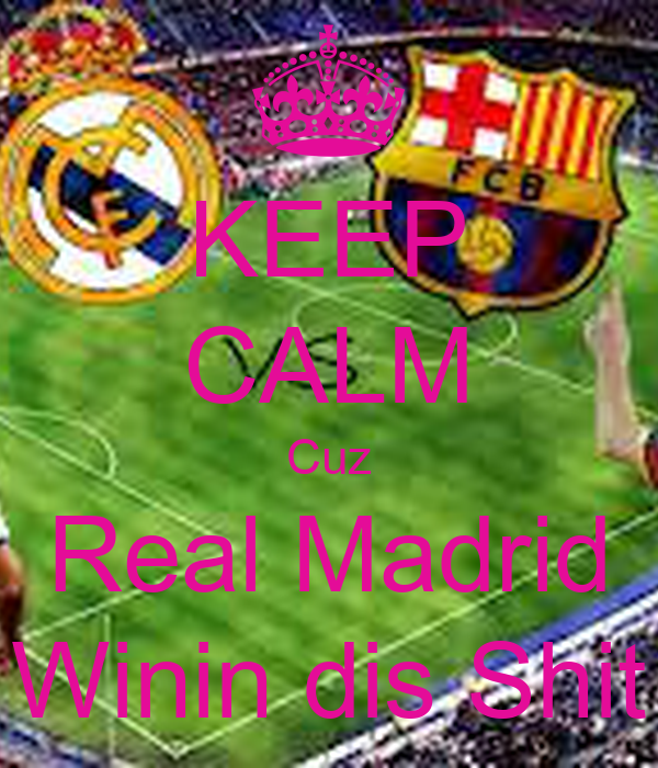 KEEP CALM Cuz Real Madrid Winin dis Shit
