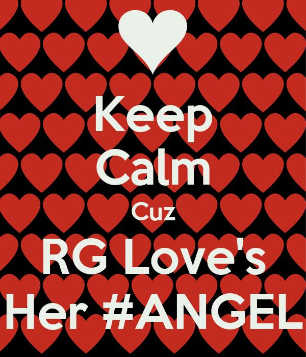 Keep Calm Cuz RG Love's Her #ANGEL