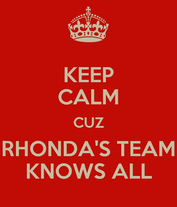 KEEP CALM CUZ RHONDA'S TEAM KNOWS ALL