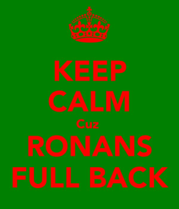 KEEP CALM Cuz  RONANS FULL BACK