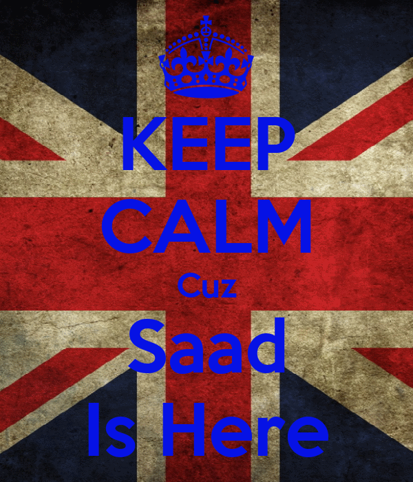 KEEP CALM Cuz Saad Is Here