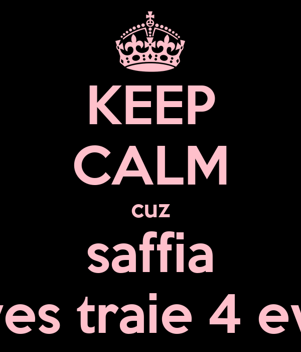 KEEP CALM cuz saffia loves traie 4 ever