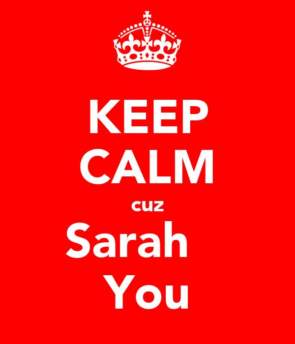KEEP CALM cuz Sarah ♡  You