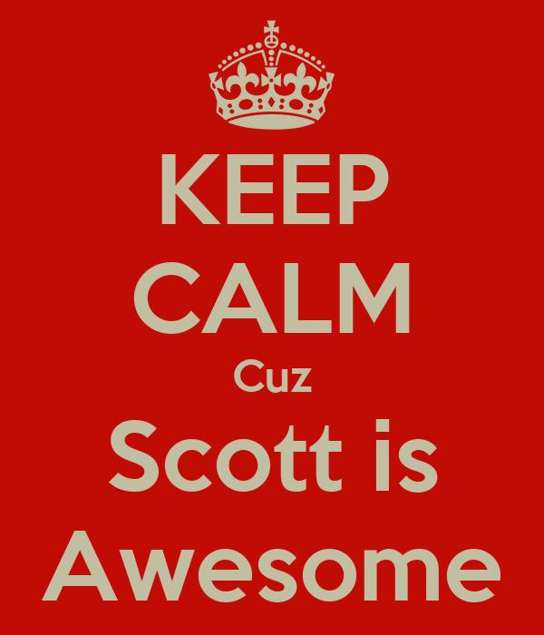 KEEP CALM Cuz Scott is Awesome