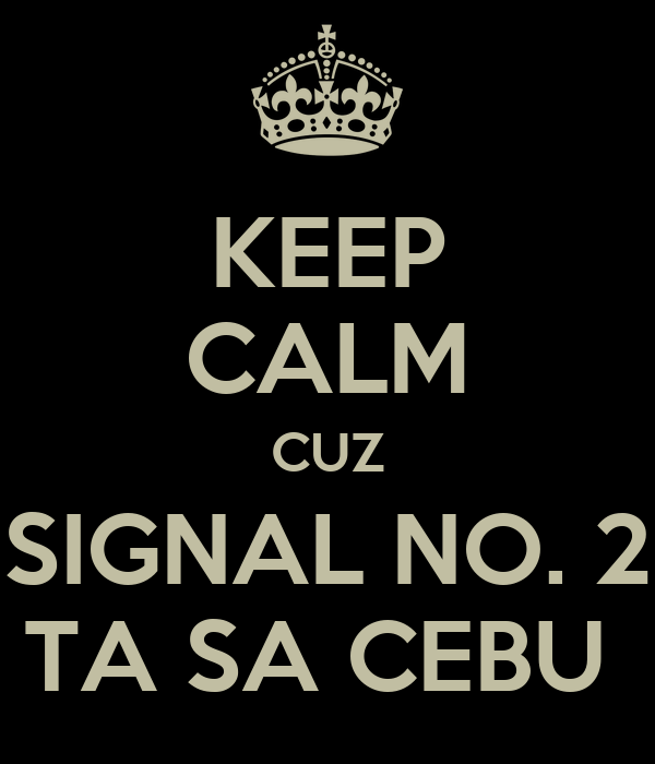 KEEP CALM CUZ SIGNAL NO. 2 TA SA CEBU