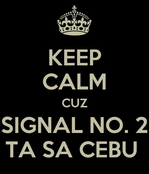 KEEP CALM CUZ SIGNAL NO. 2 TA SA CEBU