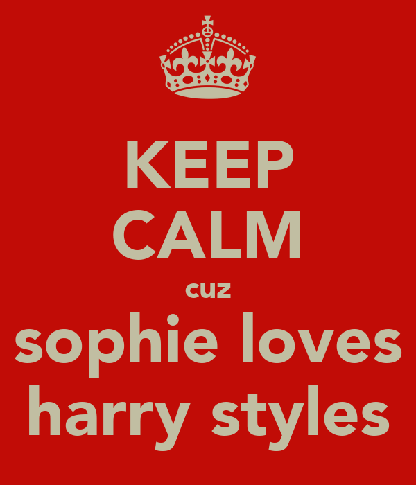 KEEP CALM cuz sophie loves harry styles