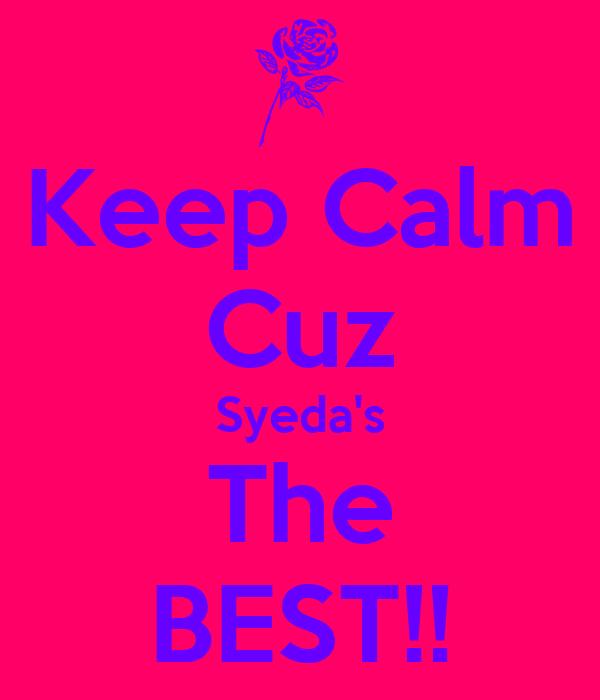 Keep Calm Cuz Syeda's The BEST!!