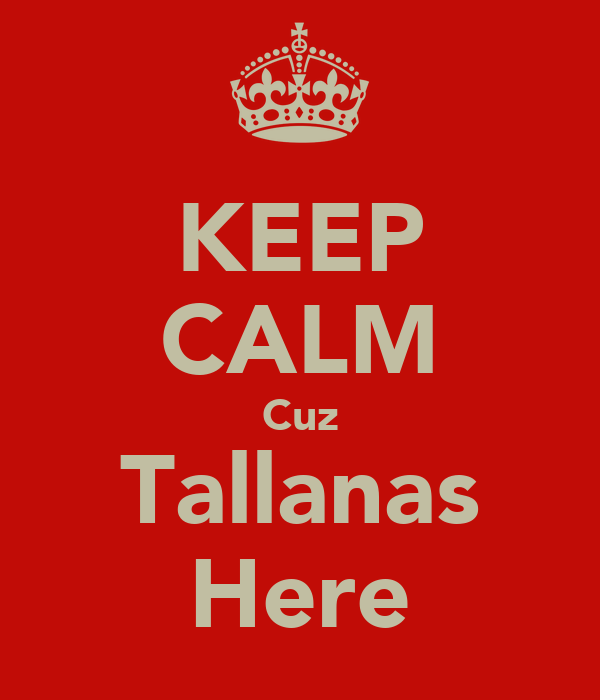 KEEP CALM Cuz Tallanas Here