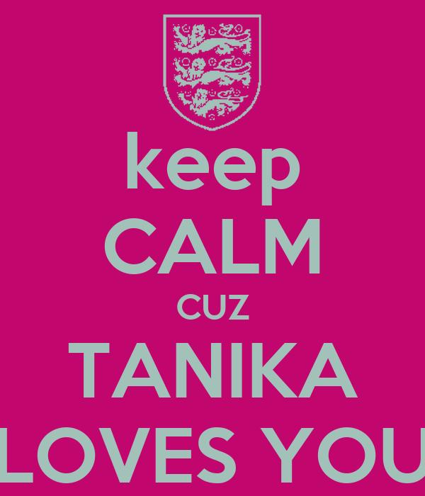 keep CALM CUZ TANIKA LOVES YOU