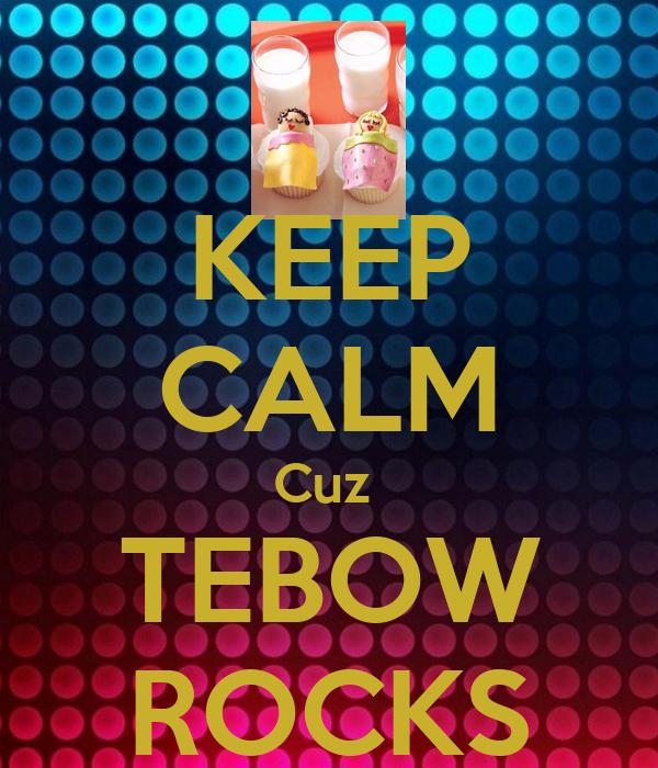 KEEP CALM Cuz  TEBOW ROCKS