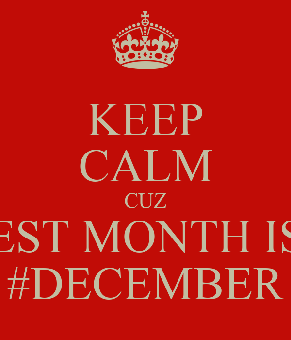 KEEP CALM CUZ THE BEST MONTH IS HERE #DECEMBER