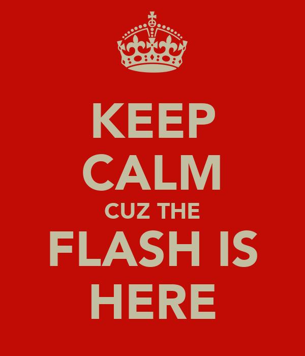 KEEP CALM CUZ THE FLASH IS HERE