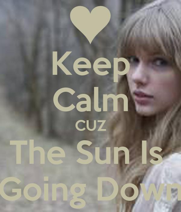 Keep Calm CUZ The Sun Is  Going Down