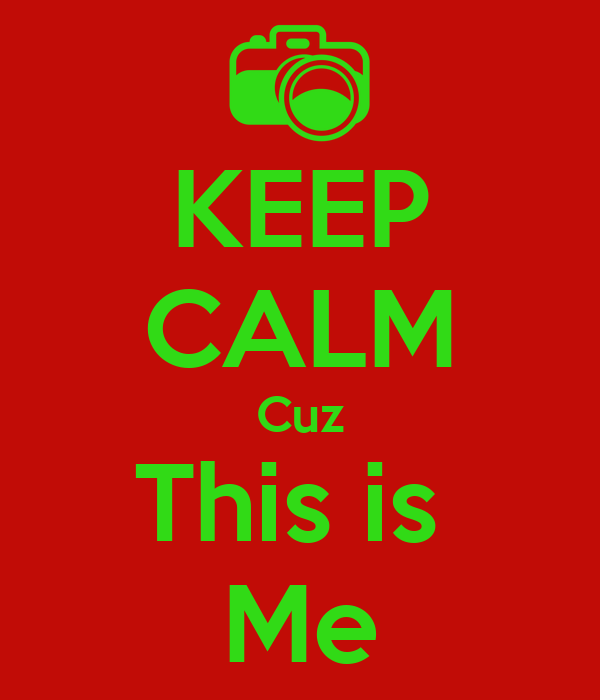 KEEP CALM Cuz This is  Me