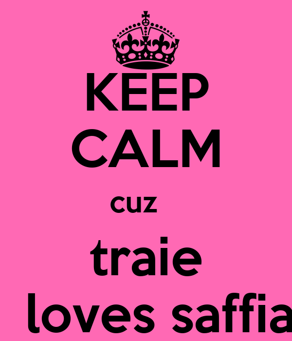 KEEP CALM cuz    traie   loves saffia