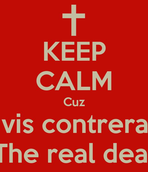 KEEP CALM Cuz Travis contreras is The real deal