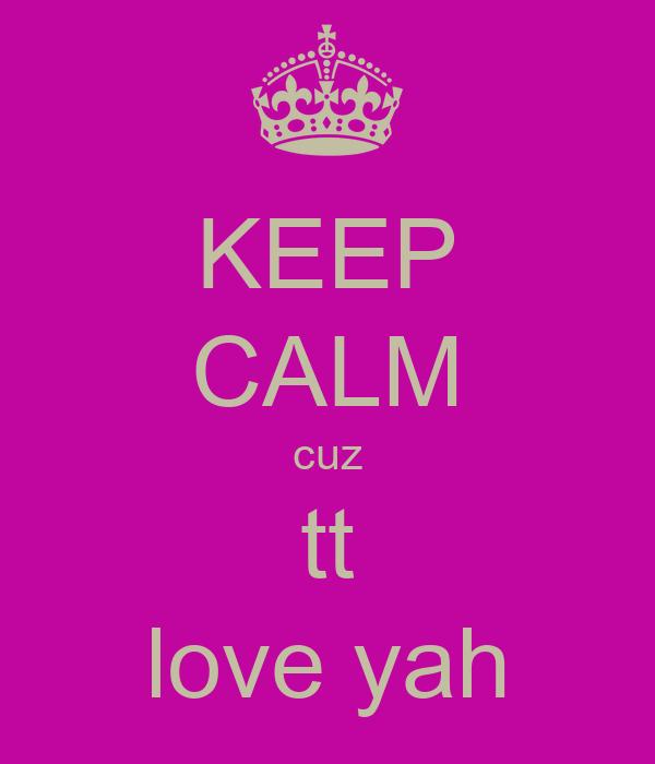 KEEP CALM cuz tt love yah
