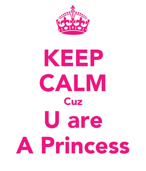 KEEP CALM Cuz U are A Princess