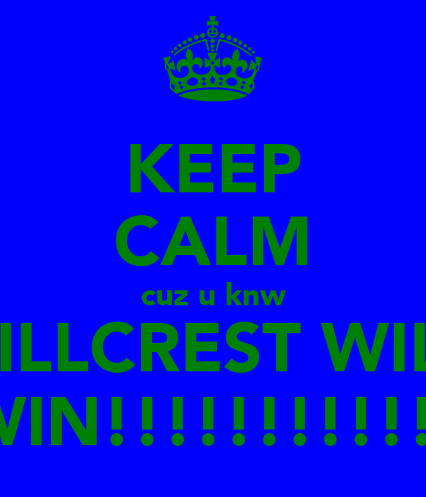 KEEP CALM cuz u knw HILLCREST WILL WIN!!!!!!!!!!!!