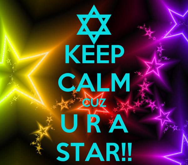 KEEP CALM CUZ U R A STAR!!
