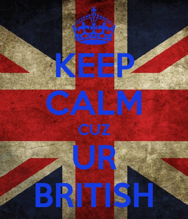 KEEP CALM CUZ UR BRITISH
