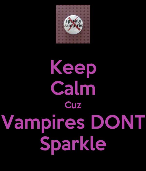 Keep Calm Cuz Vampires DONT Sparkle