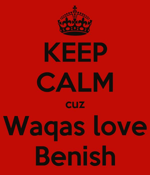 KEEP CALM cuz Waqas love Benish