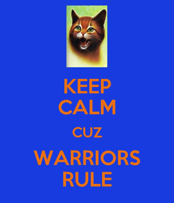 KEEP CALM CUZ WARRIORS RULE