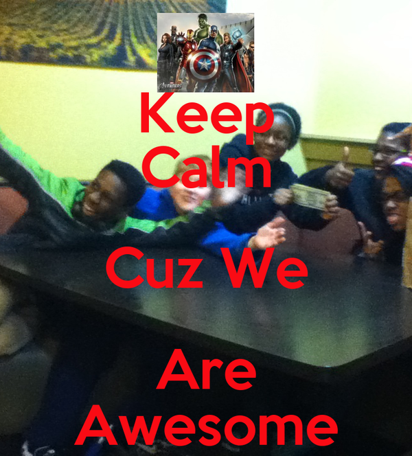 Keep Calm Cuz We Are Awesome