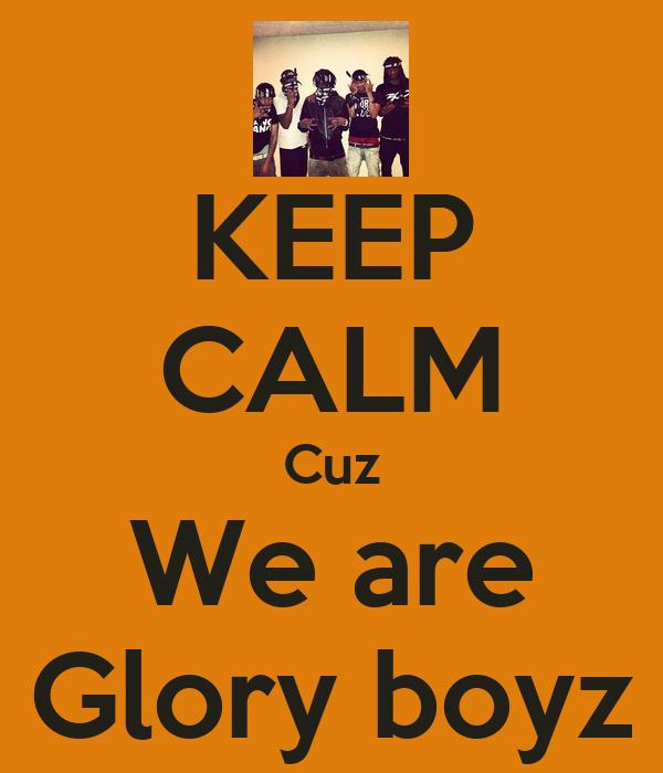 KEEP CALM Cuz We are Glory boyz
