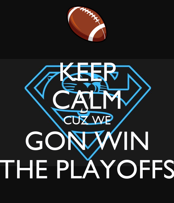 KEEP CALM CUZ WE GON WIN THE PLAYOFFS
