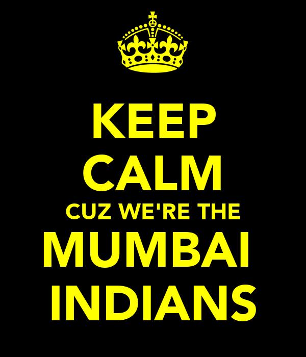KEEP CALM CUZ WE'RE THE MUMBAI  INDIANS