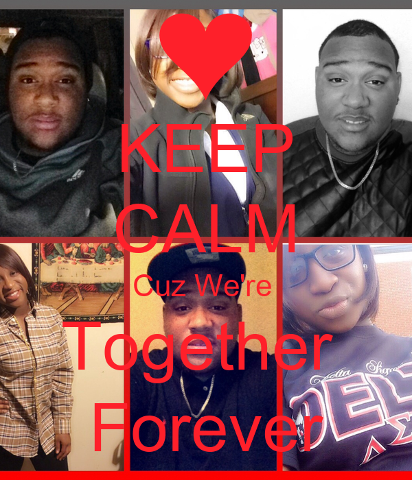 KEEP CALM Cuz We're  Together  Forever