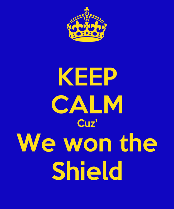 KEEP CALM Cuz' We won the Shield