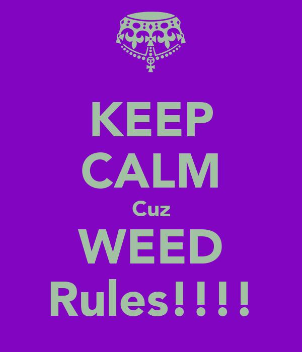 KEEP CALM Cuz WEED Rules!!!!