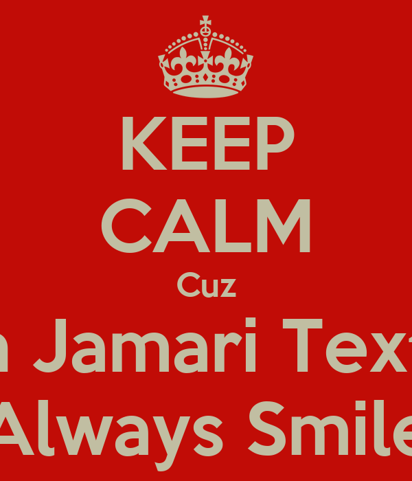 KEEP CALM Cuz When Jamari Text Me I Always Smile