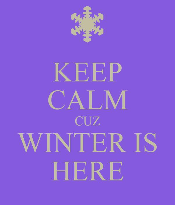 KEEP CALM CUZ WINTER IS HERE