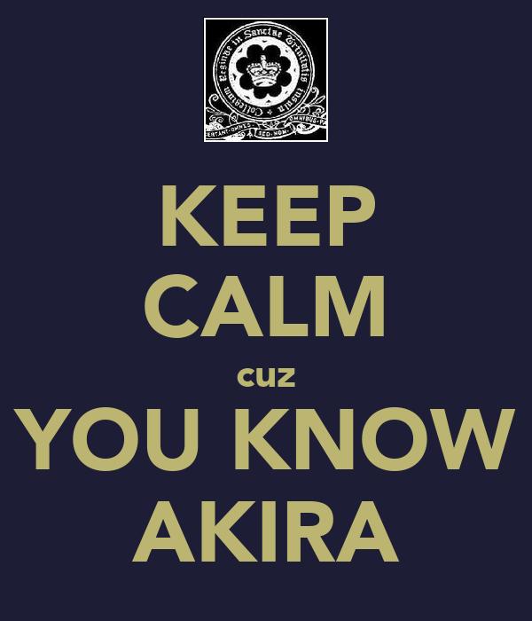 KEEP CALM cuz YOU KNOW AKIRA