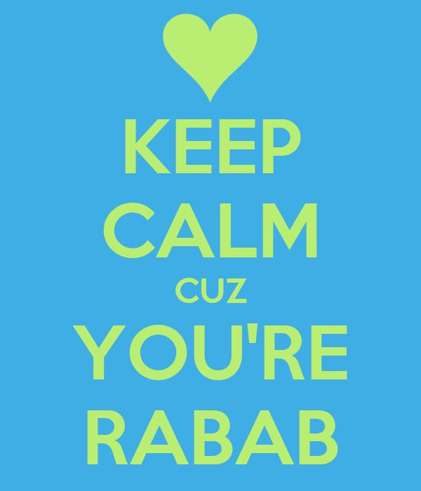 KEEP CALM CUZ YOU'RE RABAB